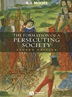 The Formation of a Persecuting Society: Authority and Deviance in Western Europe 950-1250