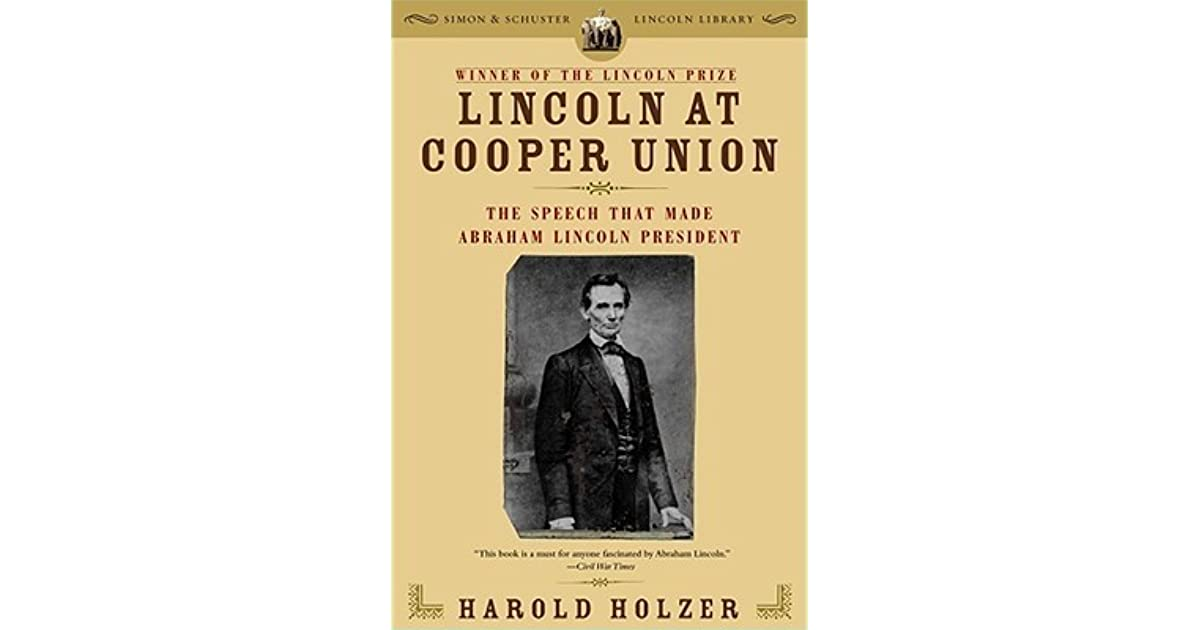 Lincoln At Cooper Union The Speech That Made Abraham Lincoln President By Harold Holzer