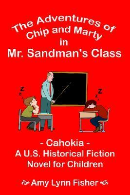 The Adventures of Chip and Marty in Mr. Sandman's Class: Cahokia - A U.S. Historical Fiction Novel for Children