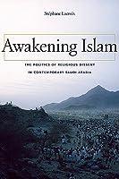 Awakening Islam: The Politics of Religious Dissent in Contemporary Saudi Arabia