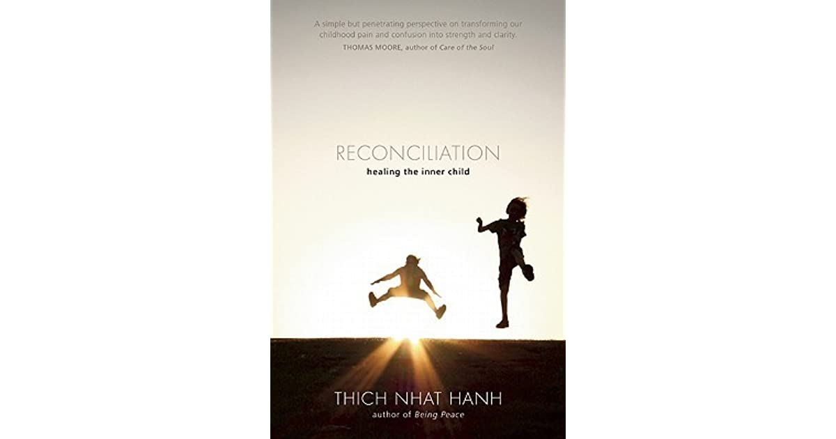Reconciliation Healing The Inner Child By Thich Nhat Hanh