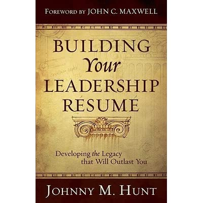 building your leadership rsum developing the legacy that will outlast you by johnny m hunt