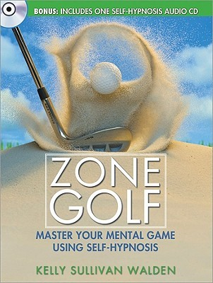 Zone Golf: Master Your Mental Game Using Self-Hypnosis [With
