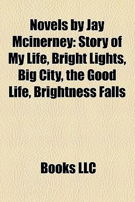 Novels by Jay Mcinerney: Story of My Life, Bright Lights, Big City, the Good Life, Brightness Falls