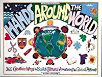 Hands Around the World: 365 Creative Ways to Build Cultural Awareness & Global Respect
