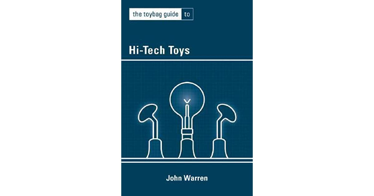 The Toybag Guide To Hi Tech Toys By John Warren