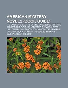 American Mystery Novels (Book Guide): The Caves of Steel, the Da Vinci Code, Blood Noir, the Colorado Kid, U Is for Undertow, the Word