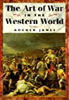 The Art of War in the Western World by Archer Jones