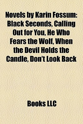 Novels by Karin Fossum: Black Seconds, Calling Out for You, He Who Fears the Wolf, When the Devil Holds the Candle, Don't Look Back