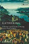 Gathering: A Theology and Spirituality of Worship in Free Church Tradition: Spirituality and Theology in Free Church Worship