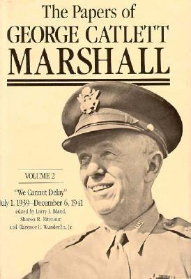 "The Papers of George Catlett Marshall: ""The Right Man for the Job,"" December 7, 1941-May 31, 1943"