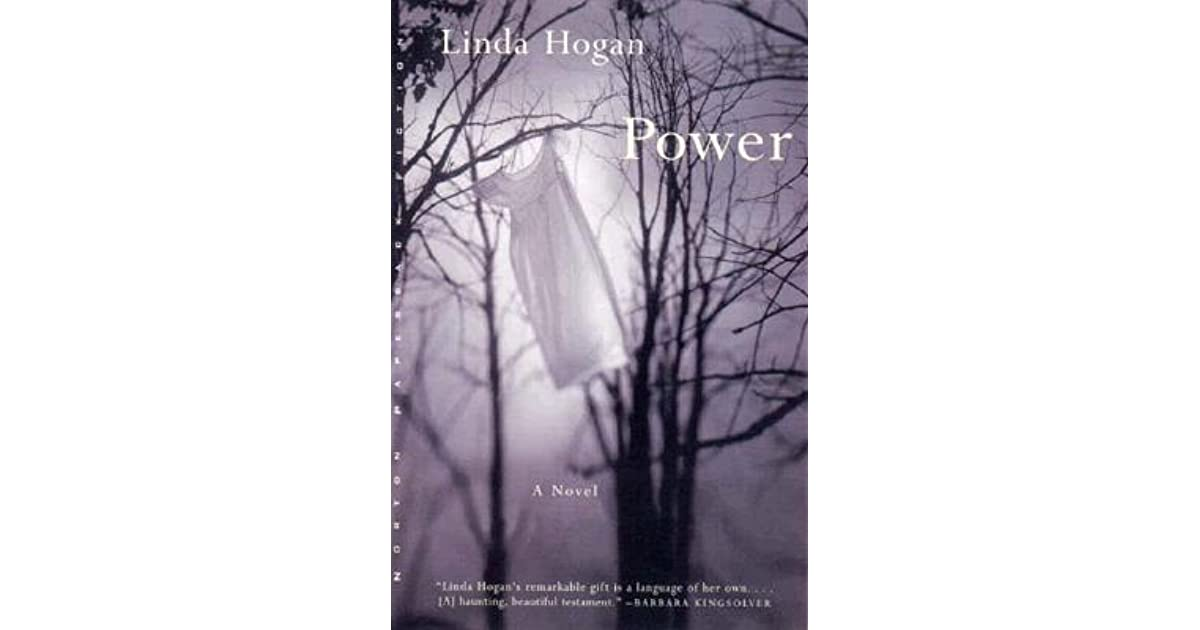 a summary of linda hogans novel power Linda hogan is american  she strives to balance the perception of male and female power in native american culture that was disrupted by the  a novel w w.