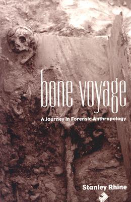 Bone Voyage A Journey In Forensic Anthropology By Stanley Rhine