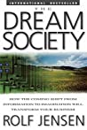 The Dream Society: How the Coming Shift from Information to the Dream Society: How the Coming Shift from Information to Imagination Will Transform Your Business Imagination Will Transform Your Business