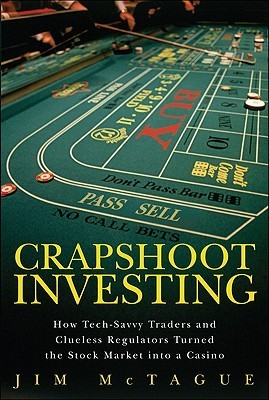 Crapshoot Investing How Tech-Savvy Traders and Clueless Regulators Turned the Stock Market into a Casino