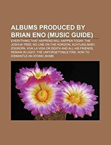 Albums Produced by Brian Eno (Music Guide): Everything That Happens Will Happen Today, the Joshua Tree, No Line on the Horizon, Achtung Baby
