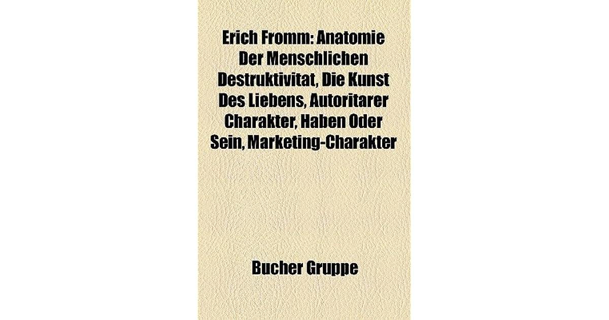 Erich Fromm: Anatomie Der Menschlichen Destruktivität, Die Kunst Des ...