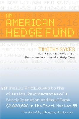An American Hedge Fund; How I Made $2 Million as a Stock Market Operator & Created a Hedge Fund by Timothy Sykes