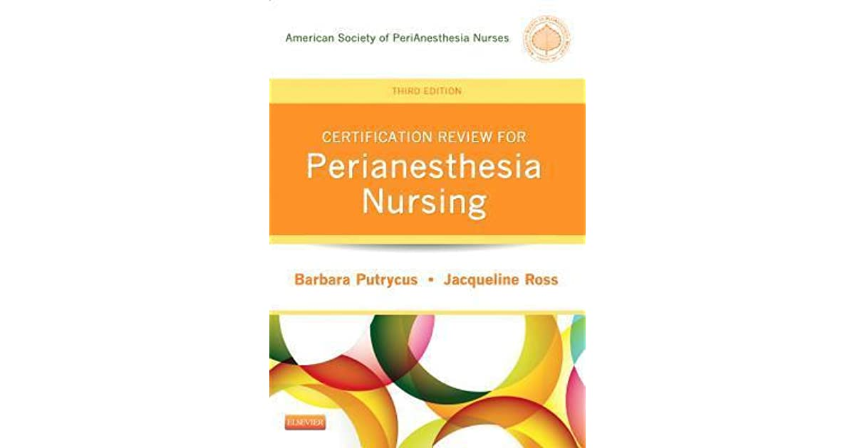 Certification Review For Perianesthesia Nursing By Barbara Putrycus