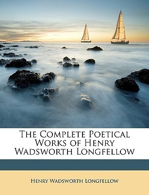 Henry Wadsworth Longfellow - The Complete Poetical Works of Henry Wadsworth Longfellow
