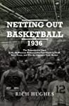 Netting Out Basketball 1936: The Remarkable Story of the McPherson Refiners, the First Team to Dunk, Zone Press, and Win the Olympic Gold Medal.