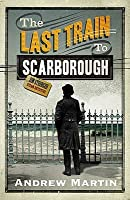 The Last Train to Scarborough. Andrew Martin