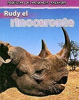 Rudy El Rinoceronte/Rudy the Rhinoceros (Familias De Animales Salvajes/Wild Animal Families) (Spanish Edition)