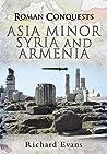 Roman Conquests: Asia Minor, Syria And Armenia