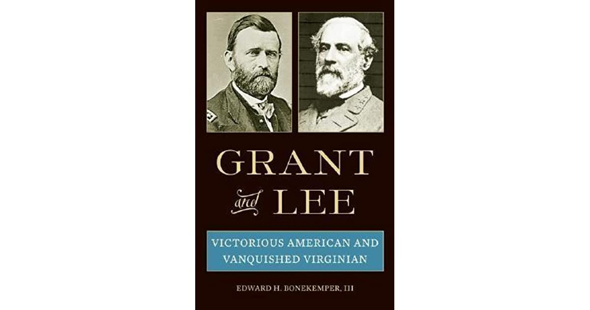 Grant and Lee stubbornly refused to admit the obvious—that each was the other's greatest opponent.