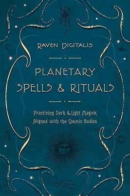Planetary Spells & Rituals: Practicing Dark & Light Magick