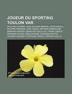 Joueur Du Sporting Toulon Var: Rolland Courbis, Jean-Jacques Marcel, David Ginola, Philippe Fargeon, Jean Tigana, Antoine Kombouare