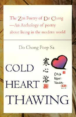 Cold Heart Thawing: The Zen Poetry of Do Chong--An Anthology of Poetry about Living in the Modern World