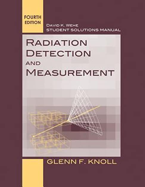 radiation detection and measurement student solutions manual by rh goodreads com