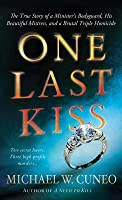One Last Kiss: The Chilling True Story of a Cheating Husband Who Murdered His Wife and Children