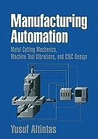 Manufacturing Automation: Metal Cutting Mechanics, Machine Tool Vibrations, and Cnc Design
