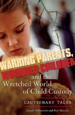 Warring Parents, Wounded Children, and the Wretched World of Child Custody: Cautionary Tales