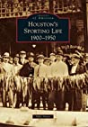 Houston's Sporting Life: 1900-1950 (Images of America: Texas)