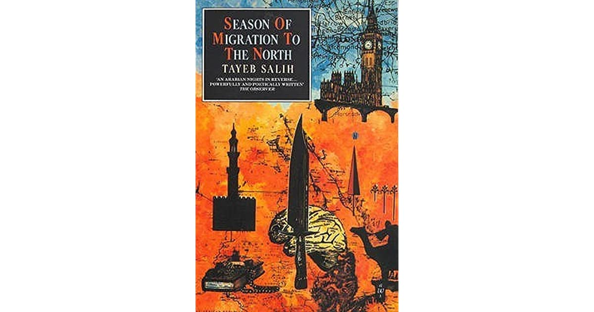 essays on season of migration to the north Season of migration to the north - woman essay example in season of migration to the north by tayeb salih, the story follows a narrator who has recently returned to his village in sudan after studying in london for seven years - season of migration to the north introduction in the first part of the book, he learns of a new resident of the.