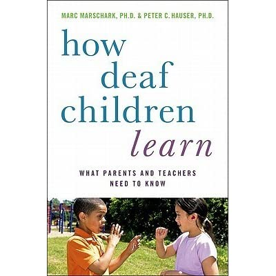 How Deaf Children Learn What Parents And Teachers Need To Know By Marc Marschark