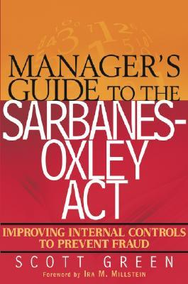 Manager's Guide to the Sarbanes-Oxley Act: Improving Internal Controls to Prevent Fraud