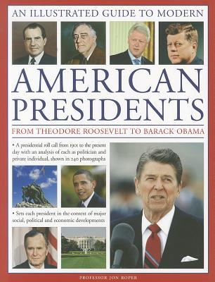 An Illustrated Guide to Modern American Presidents: From Theodore Roosevelt to Barack Obama