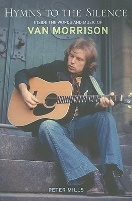 Hymns to the Silence Inside the Words and Music of Van Morrison