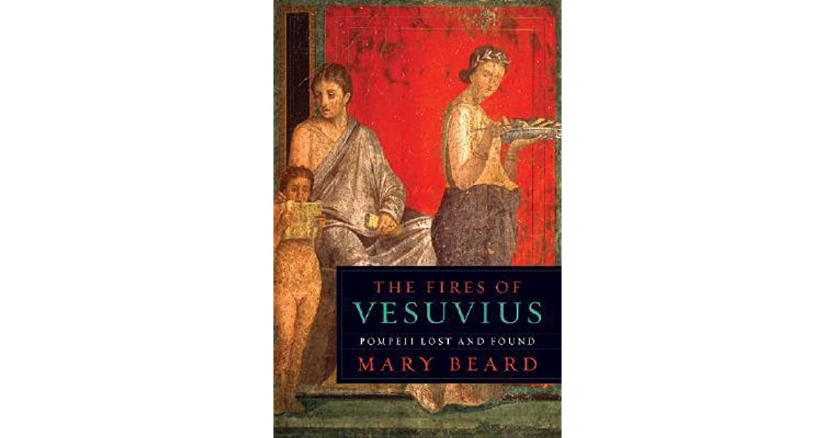 The Fires Of Vesuvius Pompeii Lost And Found By Mary Beard