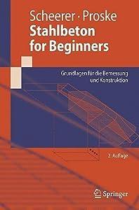 Stahlbeton for Beginners: Grundlagen Fur Die Bemessung Und Konstruktion