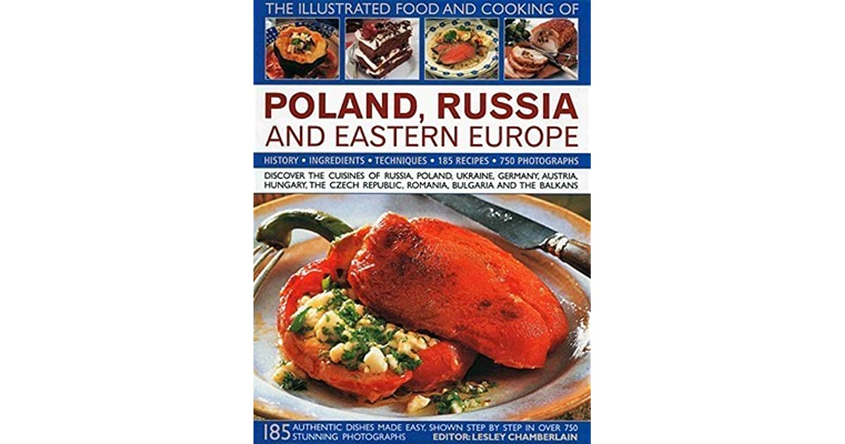 The Illustrated Food And Cooking Of Poland Russia And Eastern