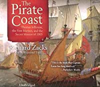 Pirate Coast: Thomas Jefferson, the First Marines & the Secret Mission of 1805