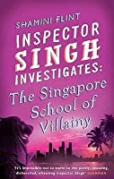 The Singapore School of Villainy (Inspector Singh Investigates #3)