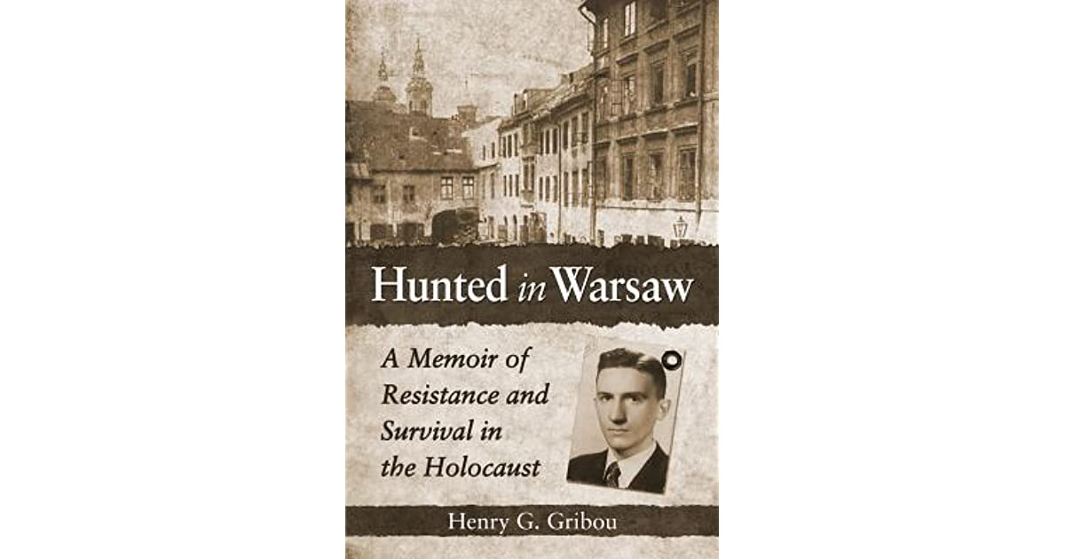 Hunted in Warsaw: A Memoir of Resistance and Survival in the Holocaust
