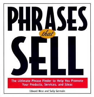 Phrases That Sell: The Ultimate Phrase Finder to Help You Promote Your Productsthe Ultimate Phrase Finder to Help You Promote Your Products, Services, and Ideas, Services, and Ideas