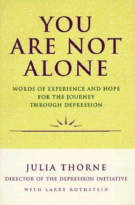 You Are Not Alone: Words of Experience  Hope for the Journey Through Depresion